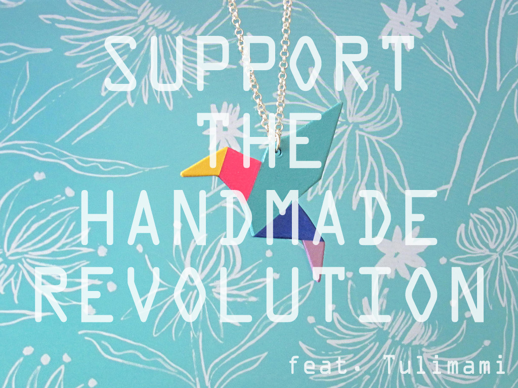 Support The Handmade Revolution Tulimami